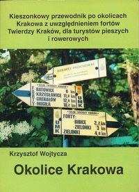 Okolice Krakowa : (kieszonkowy przewodnik po okolicach Krakowa z uwzględnieniem fortów Twierdzy Kraków, dla turystów pieszych i rowerowych)